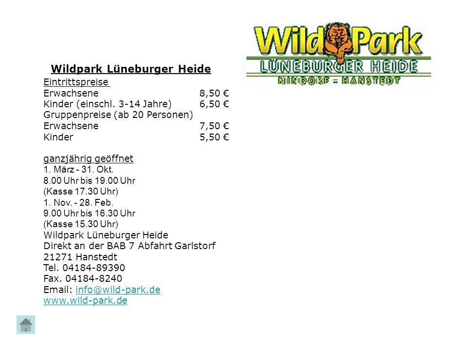 Wildpark Lüneburger Heide Eintrittspreise Erwachsene8,50 € Kinder (einschl. 3-14 Jahre)6,50 € Gruppenpreise (ab 20 Personen) Erwachsene7,50 € Kinder5,