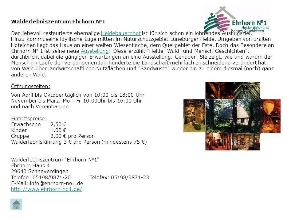 Walderlebniszentrum Ehrhorn N°1 Der liebevoll restaurierte ehemalige Heidebauernhof ist für sich schon ein lohnendes Ausflugsziel. Hinzu kommt seine i