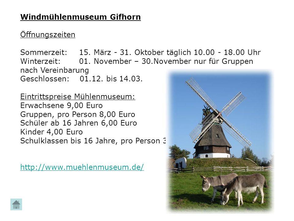 Windmühlenmuseum Gifhorn Öffnungszeiten Sommerzeit:15. März - 31. Oktober täglich 10.00 - 18.00 Uhr Winterzeit: 01. November – 30.November nur für Gru