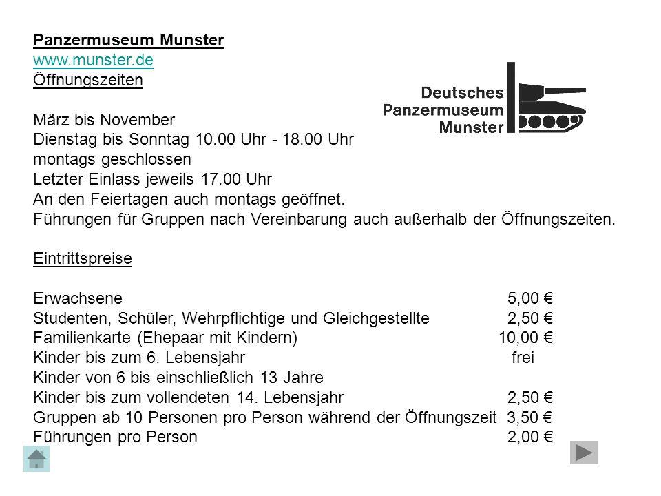 Panzermuseum Munster www.munster.de Öffnungszeiten März bis November Dienstag bis Sonntag 10.00 Uhr - 18.00 Uhr montags geschlossen Letzter Einlass je