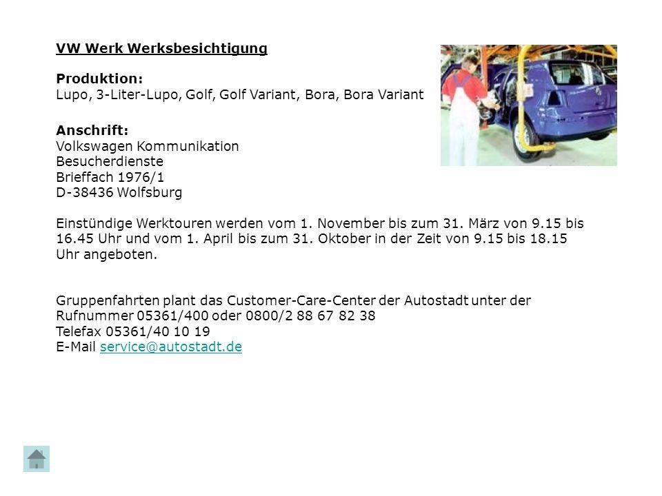 VW Werk Werksbesichtigung Produktion: Lupo, 3-Liter-Lupo, Golf, Golf Variant, Bora, Bora Variant Anschrift: Volkswagen Kommunikation Besucherdienste B