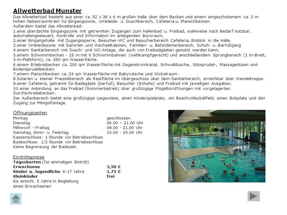 Allwetterbad Munster Das Allwetterbad besteht aus einer ca. 52 x 38 x 6 m großen Halle über dem Becken und einem eingeschobenem ca. 3 m hohen Nebenrau