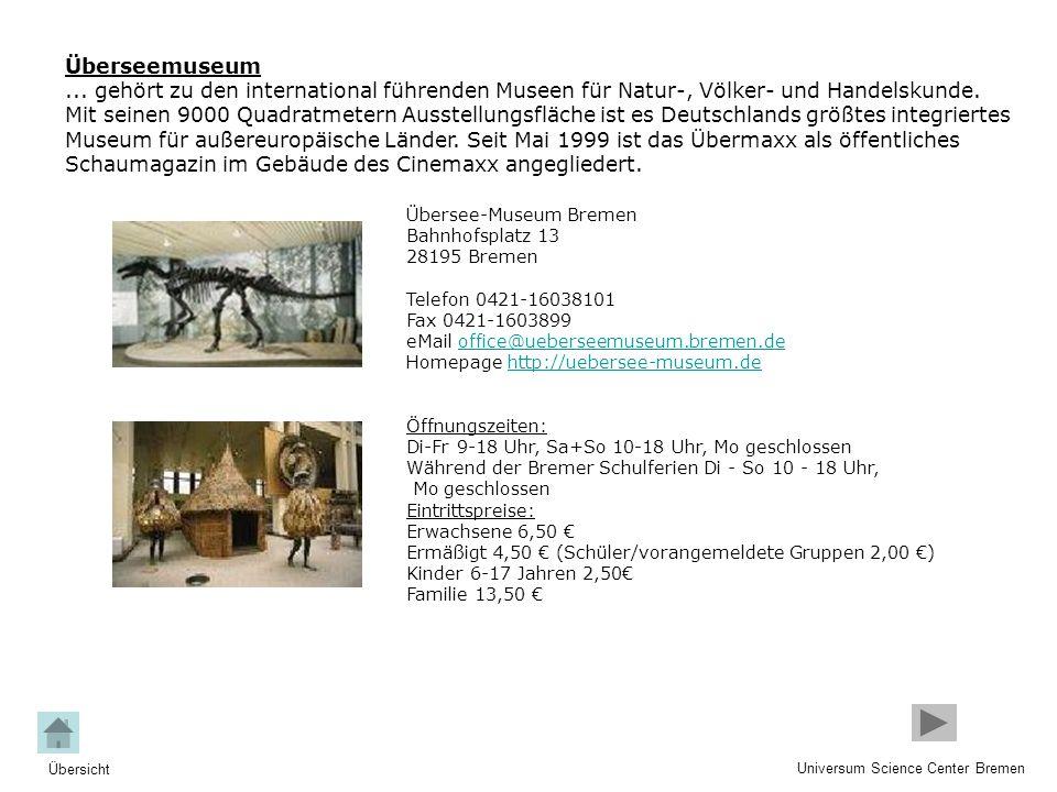 Überseemuseum... gehört zu den international führenden Museen für Natur-, Völker- und Handelskunde. Mit seinen 9000 Quadratmetern Ausstellungsfläche i