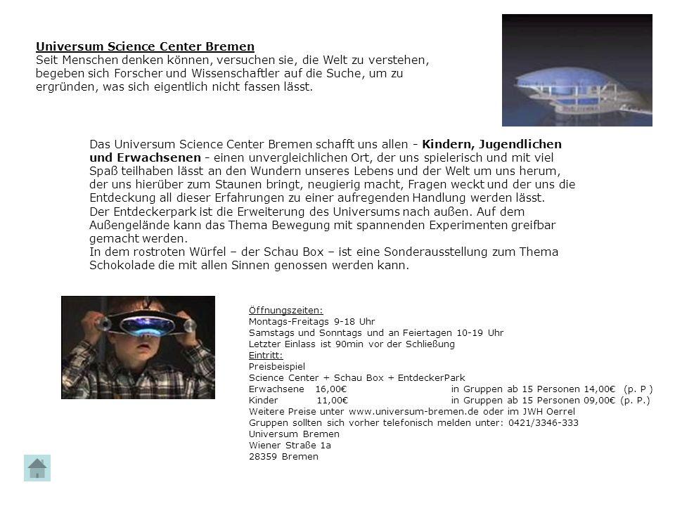 Universum Science Center Bremen Seit Menschen denken können, versuchen sie, die Welt zu verstehen, begeben sich Forscher und Wissenschaftler auf die S