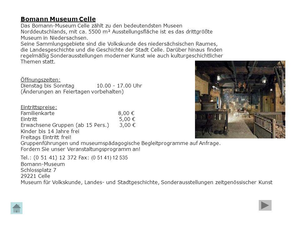 Bomann Museum Celle Das Bomann-Museum Celle zählt zu den bedeutendsten Museen Norddeutschlands, mit ca. 5500 m² Ausstellungsfläche ist es das drittgrö
