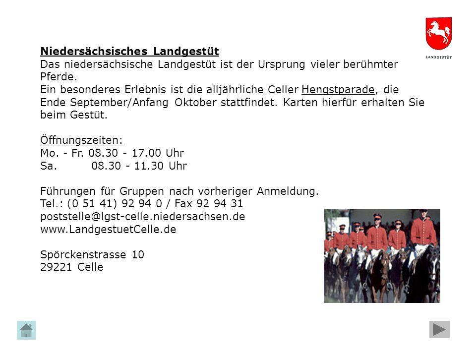 Niedersächsisches Landgestüt Das niedersächsische Landgestüt ist der Ursprung vieler berühmter Pferde. Ein besonderes Erlebnis ist die alljährliche Ce