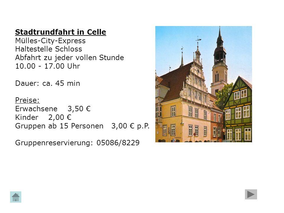 Stadtrundfahrt in Celle Mülles-City-Express Haltestelle Schloss Abfahrt zu jeder vollen Stunde 10.00 - 17.00 Uhr Dauer: ca. 45 min Preise: Erwachsene