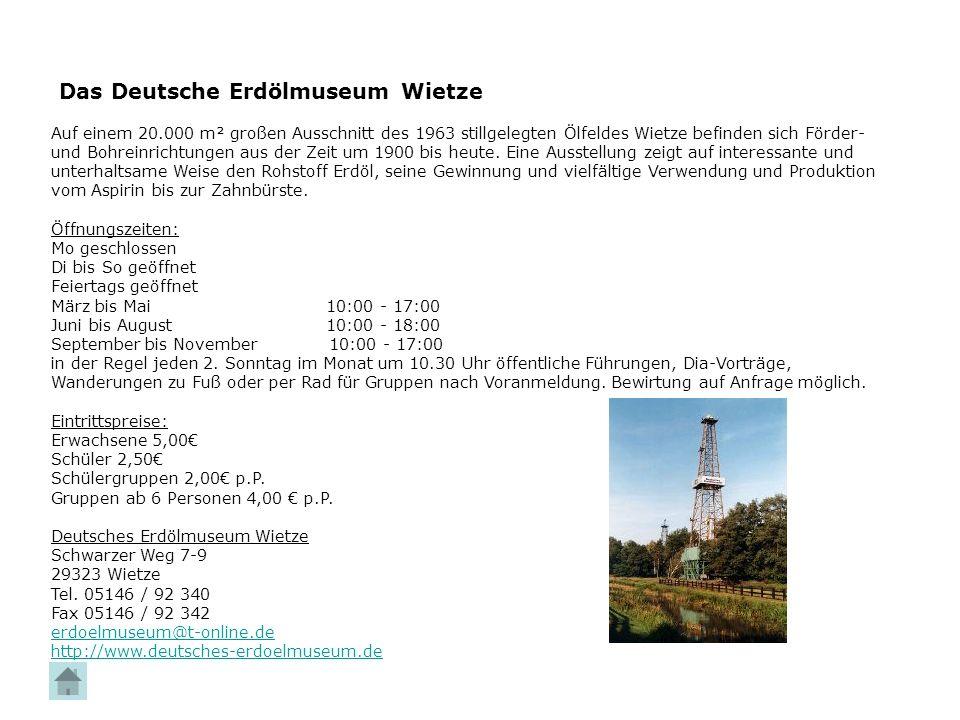 Das Deutsche Erdölmuseum Wietze Auf einem 20.000 m² großen Ausschnitt des 1963 stillgelegten Ölfeldes Wietze befinden sich Förder- und Bohreinrichtung