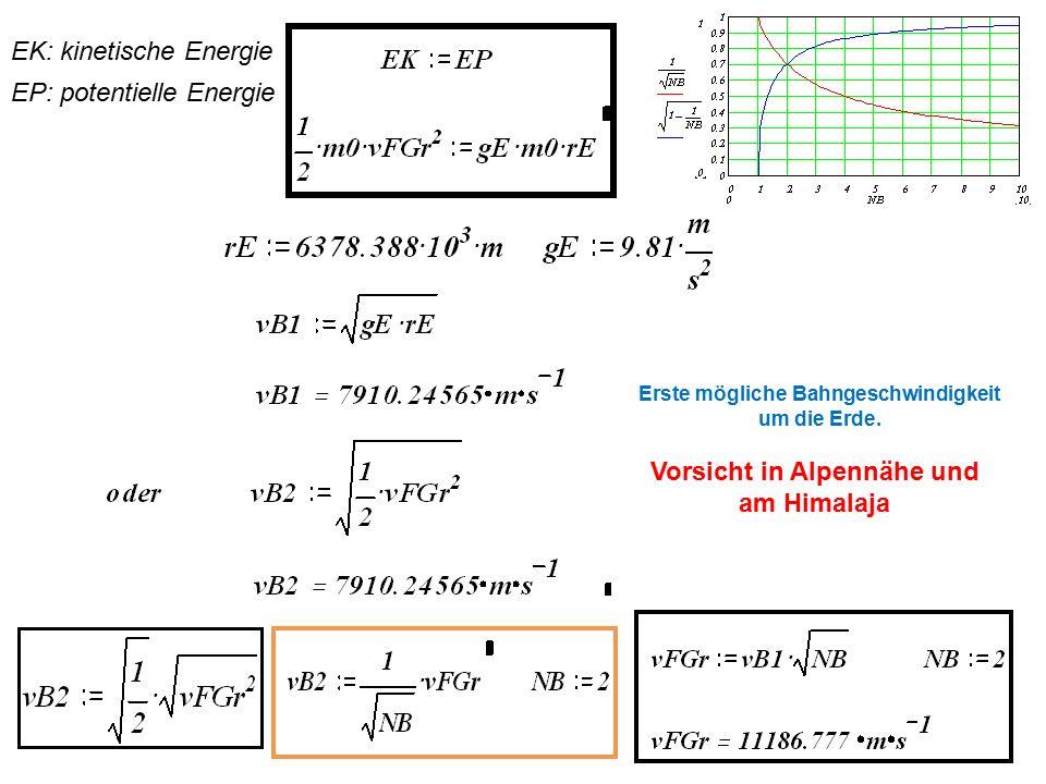 Erste mögliche Bahngeschwindigkeit um die Erde. Vorsicht in Alpennähe und am Himalaja EK: kinetische Energie EP: potentielle Energie