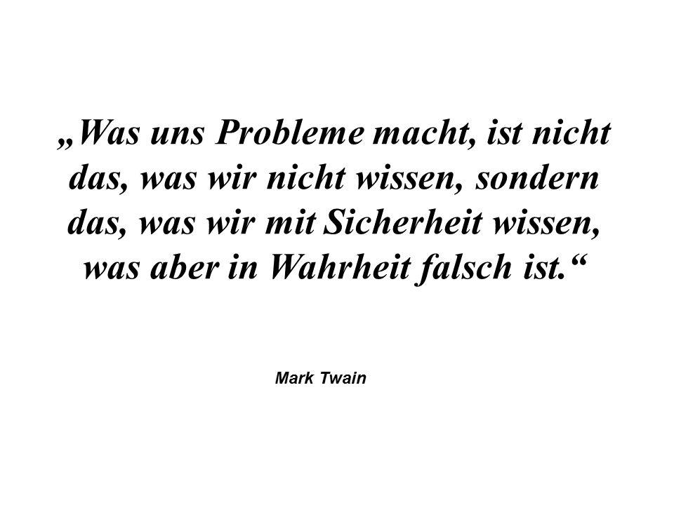 """""""Was uns Probleme macht, ist nicht das, was wir nicht wissen, sondern das, was wir mit Sicherheit wissen, was aber in Wahrheit falsch ist."""" Mark Twain"""