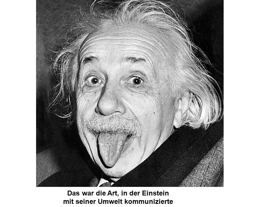 Das war die Art, in der Einstein mit seiner Umwelt kommunizierte