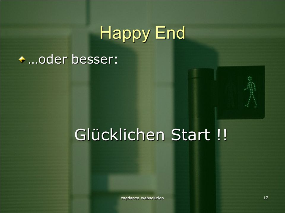 tagdance websolution 17 Happy End …oder besser: Glücklichen Start !!