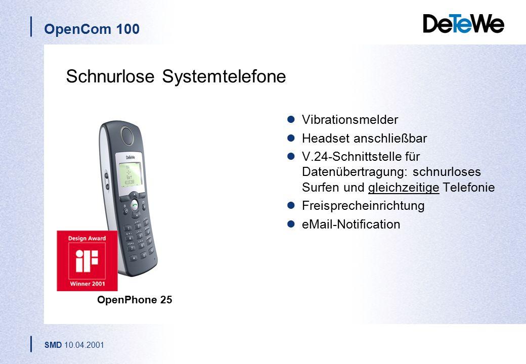 OpenCom 100 SMD 10.04.2001 OpenPhone 25 Schnurlose Systemtelefone Vibrationsmelder Headset anschließbar V.24-Schnittstelle für Datenübertragung: schnurloses Surfen und gleichzeitige Telefonie Freisprecheinrichtung eMail-Notification