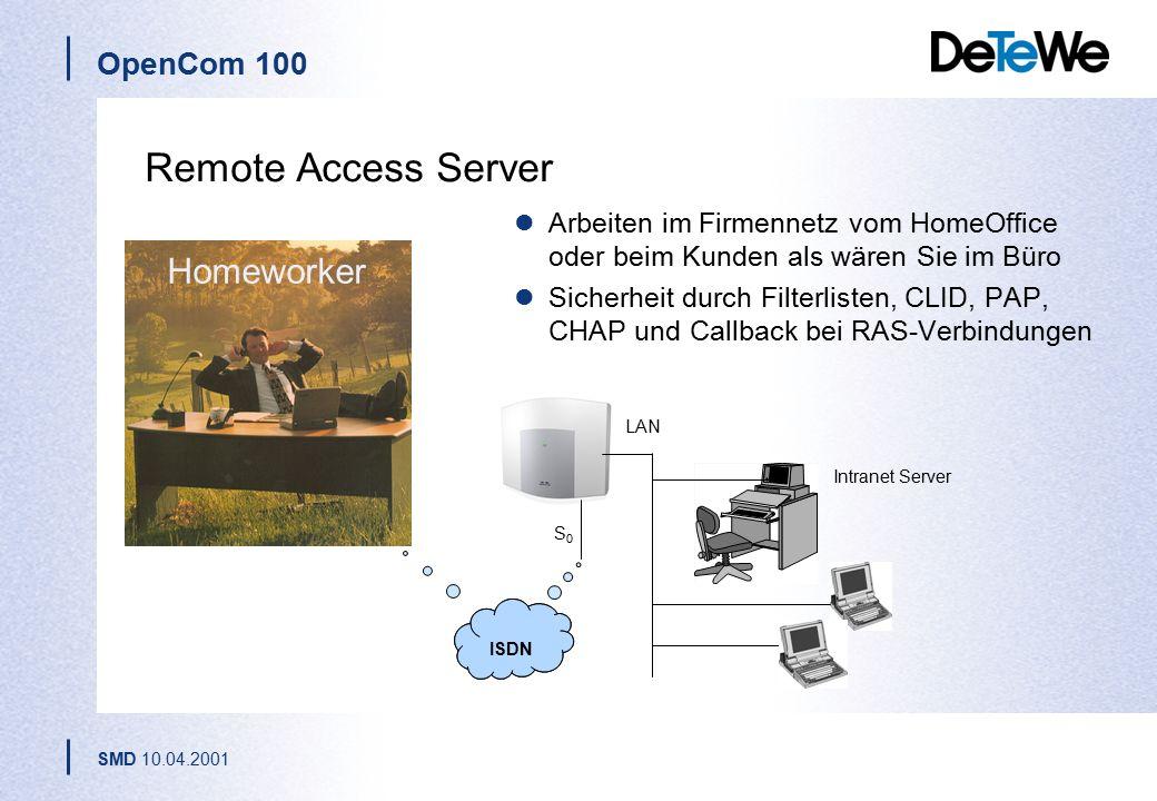 OpenCom 100 SMD 10.04.2001 Homeworker Intranet Server S0S0 LAN ISDN Remote Access Server Arbeiten im Firmennetz vom HomeOffice oder beim Kunden als wären Sie im Büro Sicherheit durch Filterlisten, CLID, PAP, CHAP und Callback bei RAS-Verbindungen