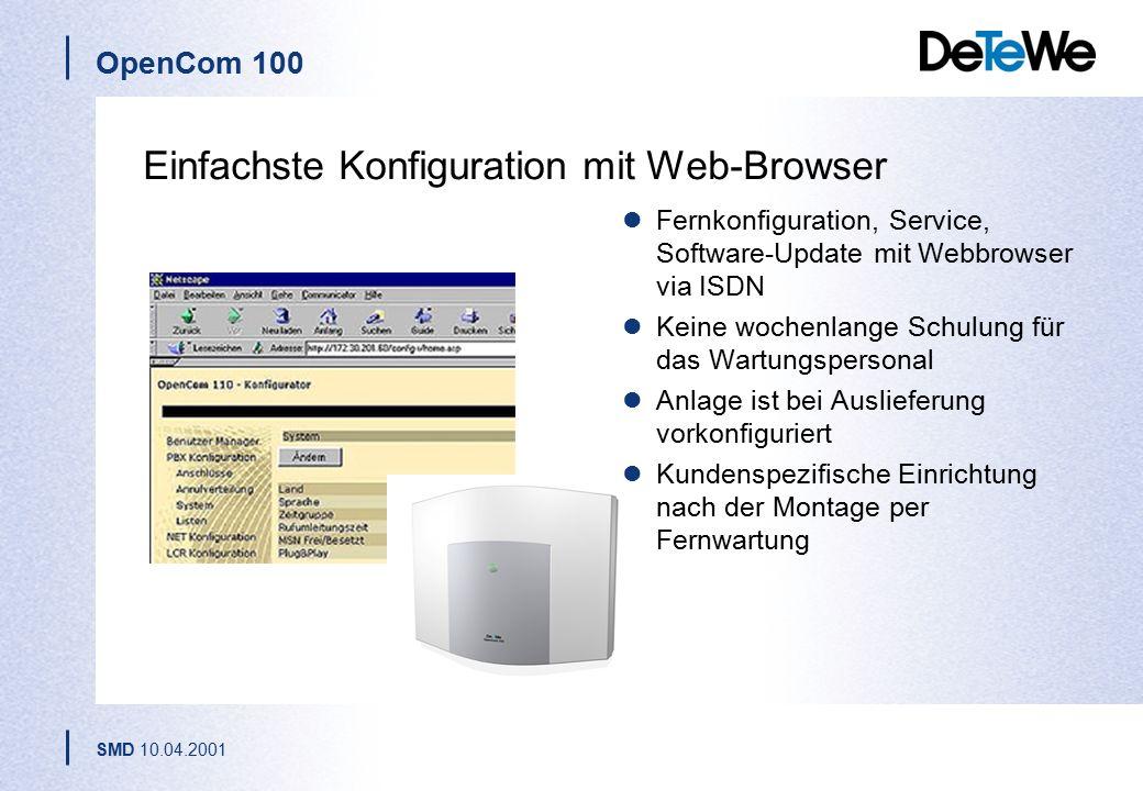 OpenCom 100 SMD 10.04.2001 Einfachste Konfiguration mit Web-Browser Fernkonfiguration, Service, Software-Update mit Webbrowser via ISDN Keine wochenlange Schulung für das Wartungspersonal Anlage ist bei Auslieferung vorkonfiguriert Kundenspezifische Einrichtung nach der Montage per Fernwartung