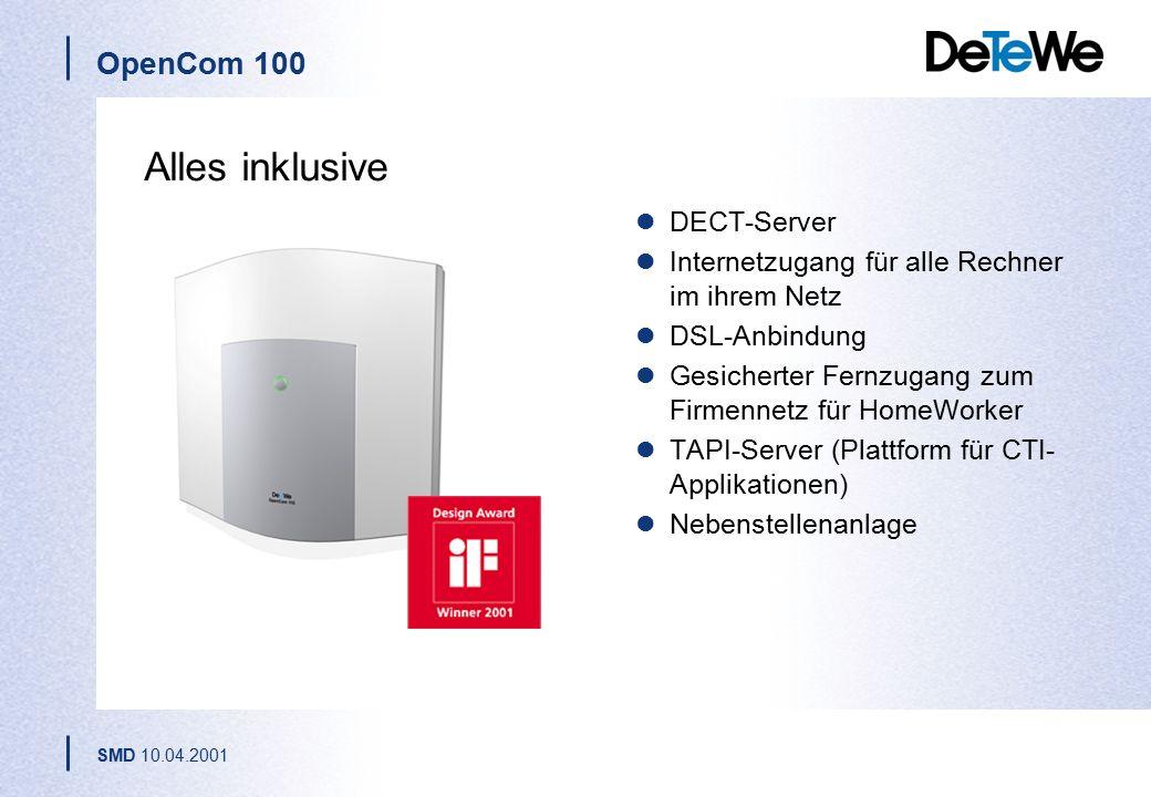 OpenCom 100 SMD 10.04.2001 Alles inklusive DECT-Server Internetzugang für alle Rechner im ihrem Netz DSL-Anbindung Gesicherter Fernzugang zum Firmennetz für HomeWorker TAPI-Server (Plattform für CTI- Applikationen) Nebenstellenanlage