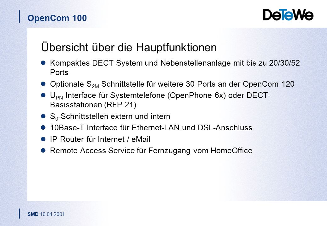 OpenCom 100 SMD 10.04.2001 Alles inklusive DECT-Server Internetzugang für alle Rechner im ihrem Netz DSL-Anbindung Gesicherter Fernzugang zum Firmenne