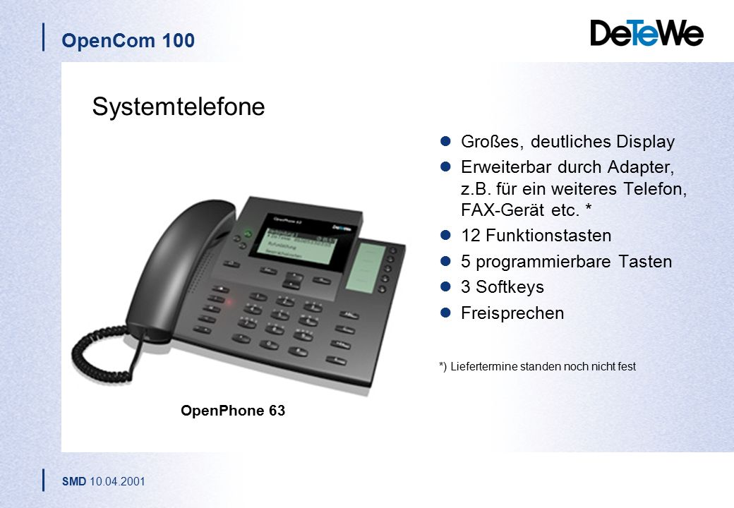 OpenCom 100 SMD 10.04.2001 OpenPhone 61 Systemtelefone Einfachste Bedienung: selbsterklärende menüabhängige Benutzerführung Anzeige von entgangenen Te