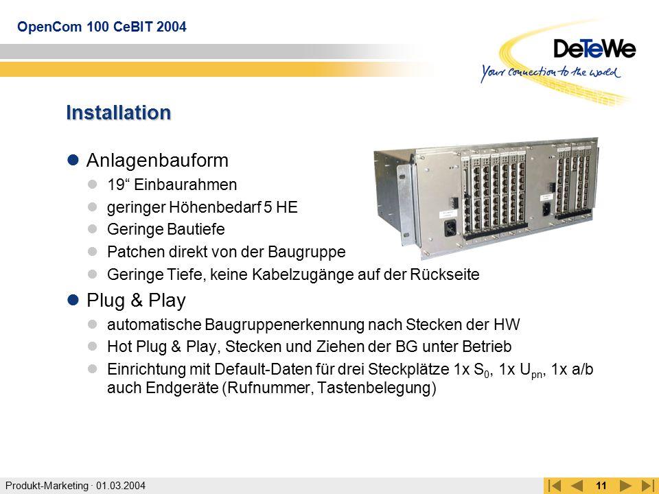 """Produkt-Marketing · 01.03.2004 OpenCom 100 CeBIT 2004 11 Installation Anlagenbauform 19"""" Einbaurahmen geringer Höhenbedarf 5 HE Geringe Bautiefe Patch"""