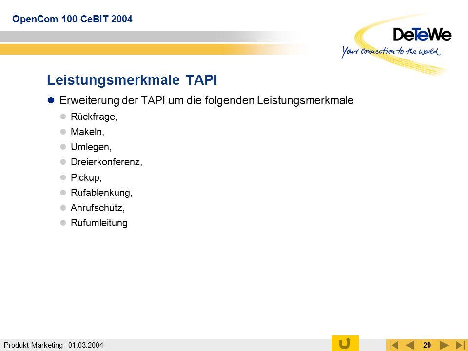 Produkt-Marketing · 01.03.2004 OpenCom 100 CeBIT 2004 29 Leistungsmerkmale TAPI Erweiterung der TAPI um die folgenden Leistungsmerkmale Rückfrage, Mak