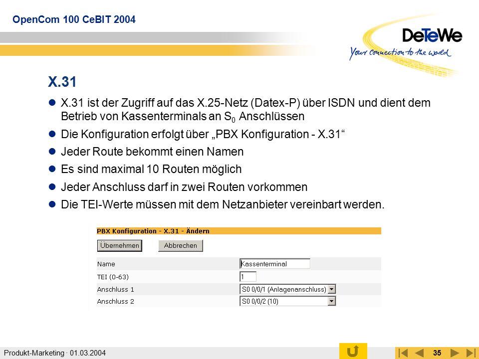 Produkt-Marketing · 01.03.2004 OpenCom 100 CeBIT 2004 35 X.31 X.31 ist der Zugriff auf das X.25-Netz (Datex-P) über ISDN und dient dem Betrieb von Kas