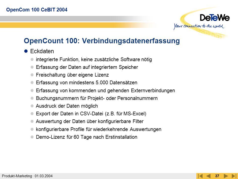 Produkt-Marketing · 01.03.2004 OpenCom 100 CeBIT 2004 37 OpenCount 100: Verbindungsdatenerfassung Eckdaten integrierte Funktion, keine zusätzliche Sof