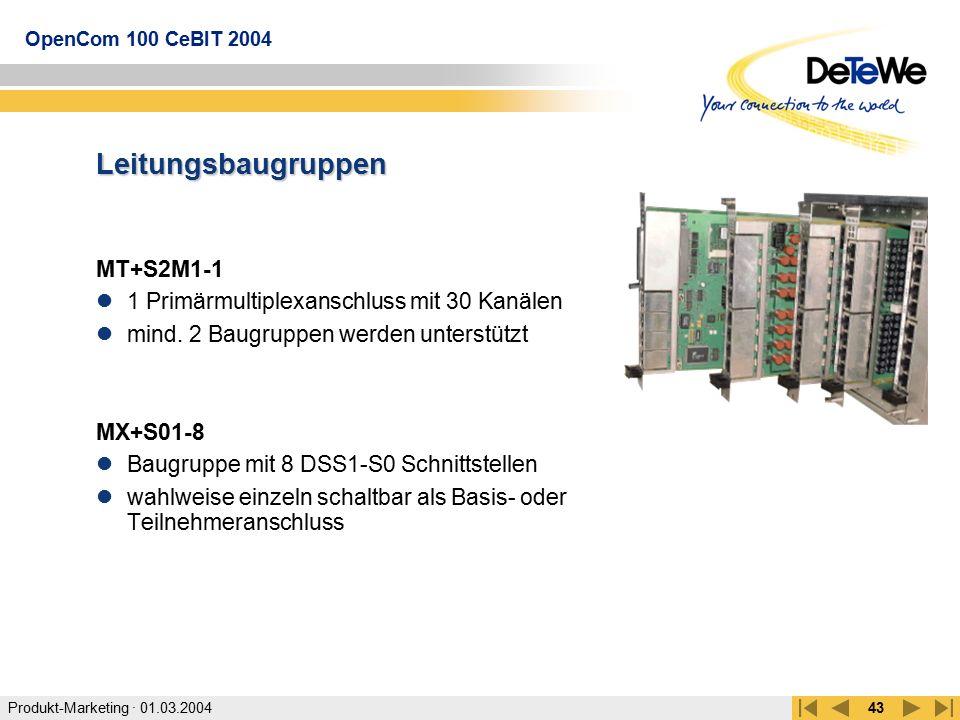 Produkt-Marketing · 01.03.2004 OpenCom 100 CeBIT 2004 43 Leitungsbaugruppen MT+S2M1-1 1 Primärmultiplexanschluss mit 30 Kanälen mind. 2 Baugruppen wer