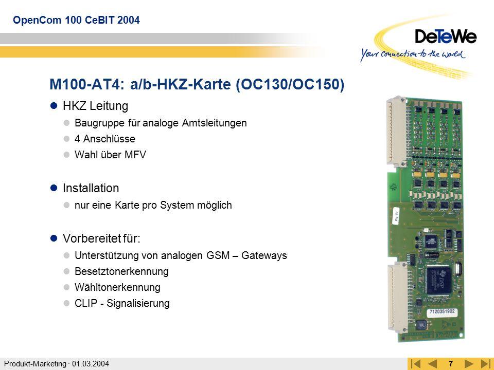 Produkt-Marketing · 01.03.2004 OpenCom 100 CeBIT 2004 7 M100-AT4: a/b-HKZ-Karte (OC130/OC150) HKZ Leitung Baugruppe für analoge Amtsleitungen 4 Anschl