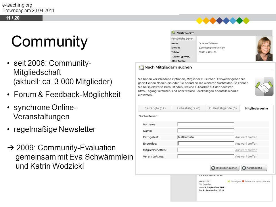 e-teaching.org Brownbag am 20.04.2011 Community Expertisen Mitglied- schaften Kurzvita Projekte Besuch von Veran- staltungen seit 2006: Community- Mit