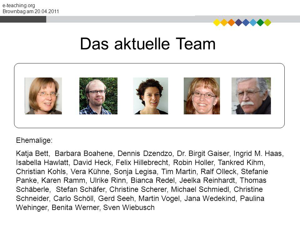 e-teaching.org Brownbag am 20.04.2011 Ehemalige: Katja Bett, Barbara Boahene, Dennis Dzendzo, Dr. Birgit Gaiser, Ingrid M. Haas, Isabella Hawlatt, Dav
