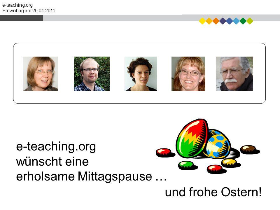 e-teaching.org Brownbag am 20.04.2011 e-teaching.org wünscht eine erholsame Mittagspause … und frohe Ostern!