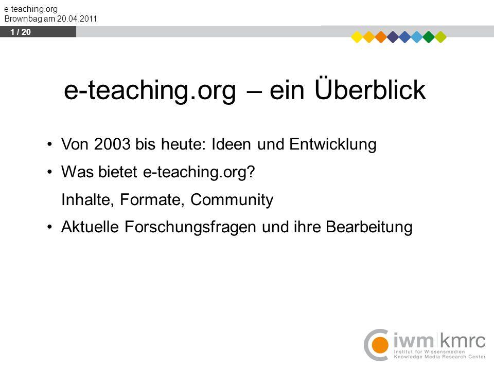 e-teaching.org Brownbag am 20.04.2011 e-teaching.org – ein Überblick Von 2003 bis heute: Ideen und Entwicklung Was bietet e-teaching.org? Inhalte, For