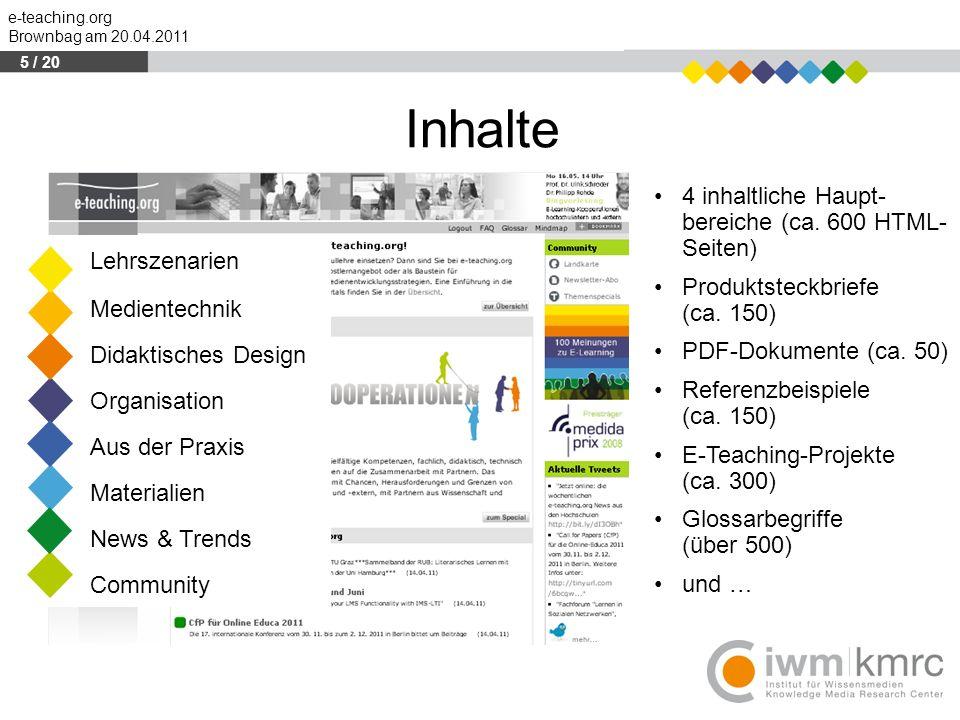 e-teaching.org Brownbag am 20.04.2011 Inhalte 4 inhaltliche Haupt- bereiche (ca. 600 HTML- Seiten) Produktsteckbriefe (ca. 150) PDF-Dokumente (ca. 50)