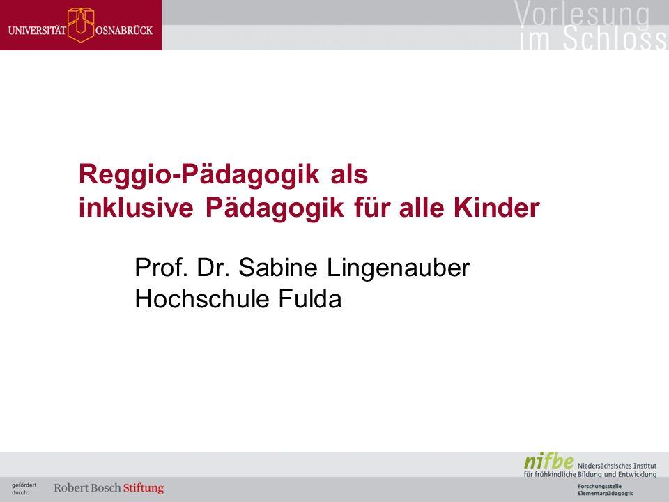 Reggio-Pädagogik als inklusive Pädagogik für alle Kinder Prof. Dr. Sabine Lingenauber Hochschule Fulda