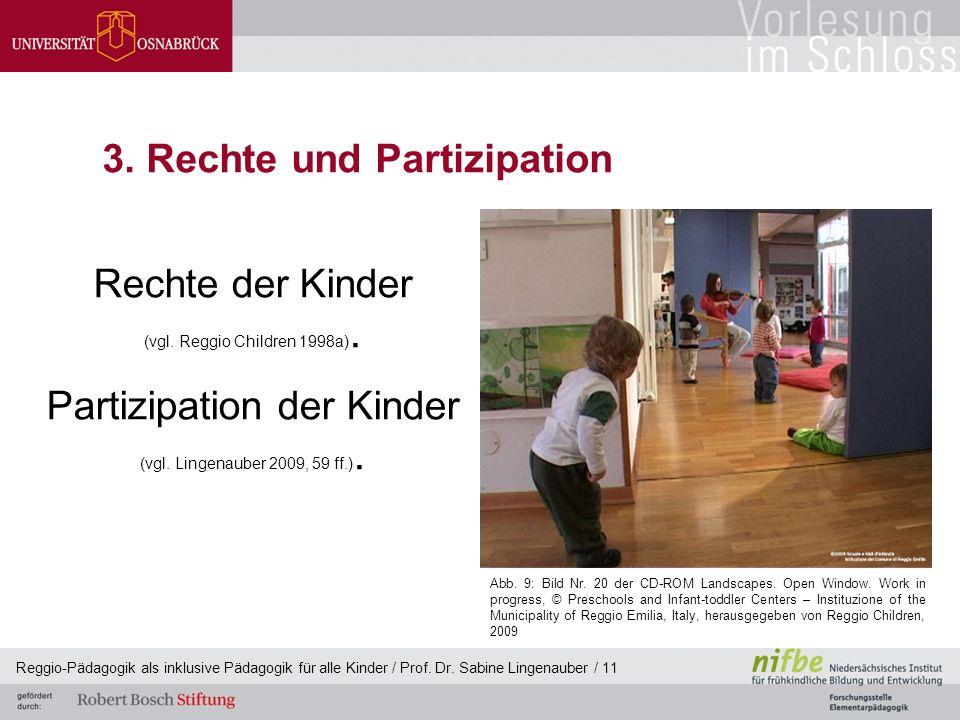 Reggio-Pädagogik als inklusive Pädagogik für alle Kinder / Prof. Dr. Sabine Lingenauber / 11 3. Rechte und Partizipation Rechte der Kinder (vgl. Reggi