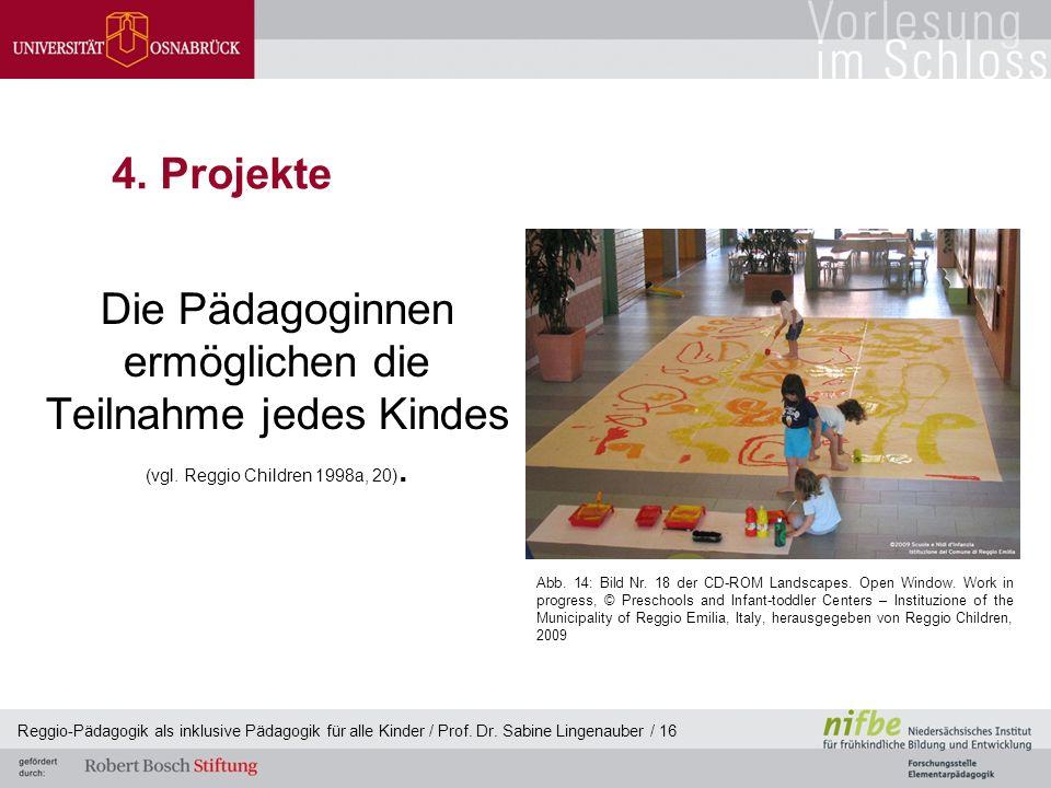 Reggio-Pädagogik als inklusive Pädagogik für alle Kinder / Prof. Dr. Sabine Lingenauber / 16 4. Projekte Die Pädagoginnen ermöglichen die Teilnahme je