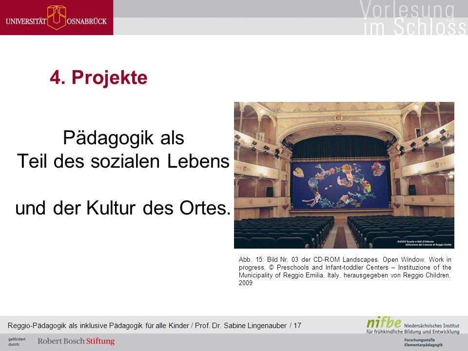 Reggio-Pädagogik als inklusive Pädagogik für alle Kinder / Prof. Dr. Sabine Lingenauber / 17 4. Projekte Pädagogik als Teil des sozialen Lebens und de