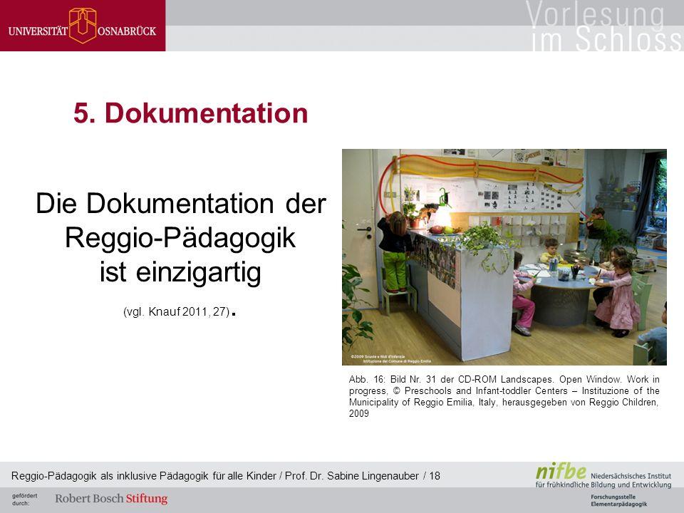 Reggio-Pädagogik als inklusive Pädagogik für alle Kinder / Prof. Dr. Sabine Lingenauber / 18 5. Dokumentation Die Dokumentation der Reggio-Pädagogik i