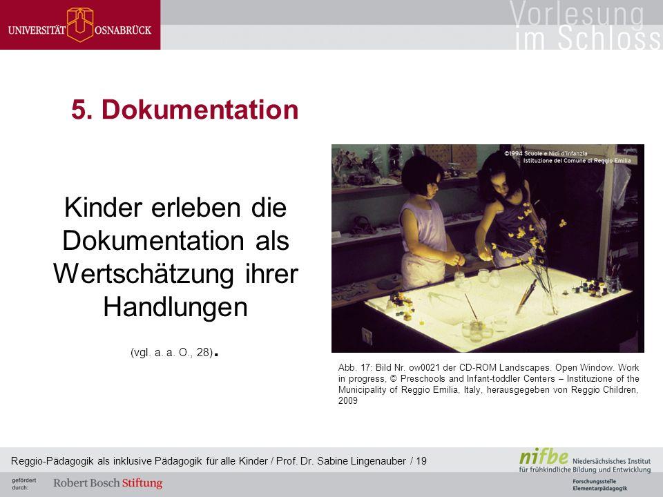 Reggio-Pädagogik als inklusive Pädagogik für alle Kinder / Prof. Dr. Sabine Lingenauber / 19 5. Dokumentation Kinder erleben die Dokumentation als Wer