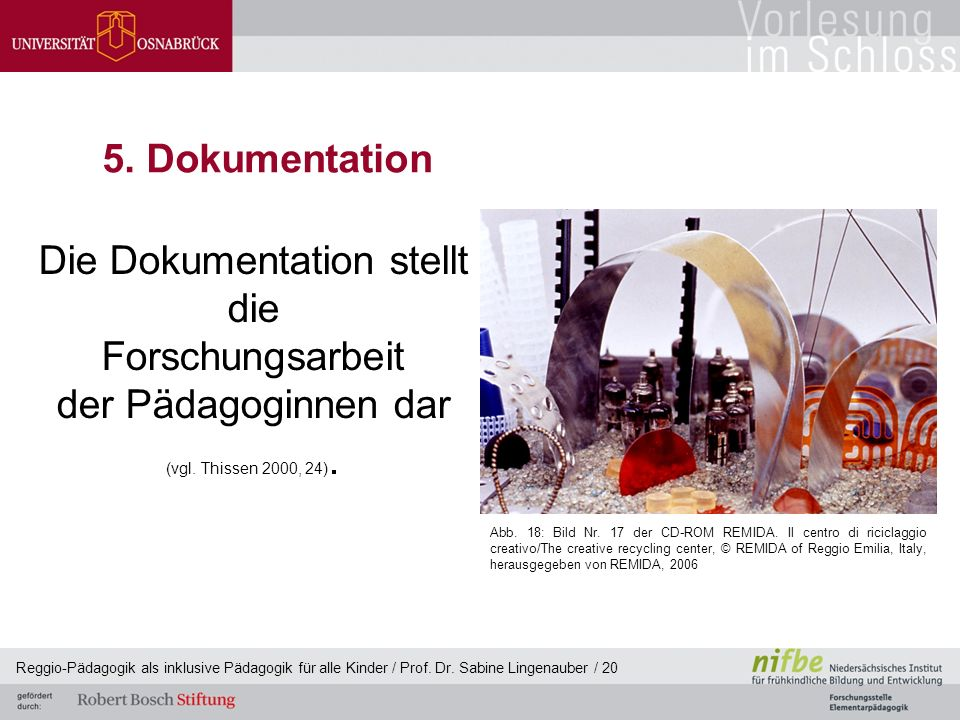 Reggio-Pädagogik als inklusive Pädagogik für alle Kinder / Prof. Dr. Sabine Lingenauber / 20 5. Dokumentation Die Dokumentation stellt die Forschungsa