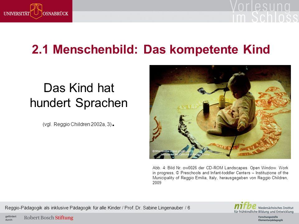 Reggio-Pädagogik als inklusive Pädagogik für alle Kinder / Prof. Dr. Sabine Lingenauber / 6 2.1 Menschenbild: Das kompetente Kind Das Kind hat hundert