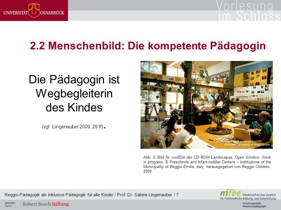 Reggio-Pädagogik als inklusive Pädagogik für alle Kinder / Prof. Dr. Sabine Lingenauber / 7 2.2 Menschenbild: Die kompetente Pädagogin Die Pädagogin i