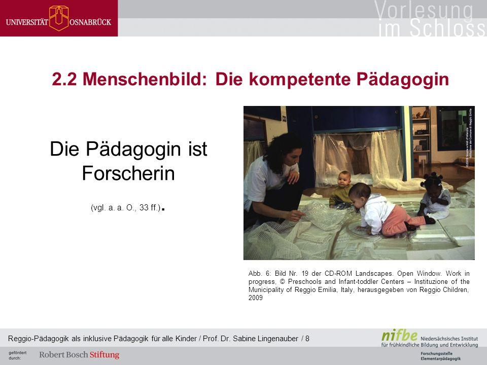 Reggio-Pädagogik als inklusive Pädagogik für alle Kinder / Prof. Dr. Sabine Lingenauber / 8 2.2 Menschenbild: Die kompetente Pädagogin Die Pädagogin i