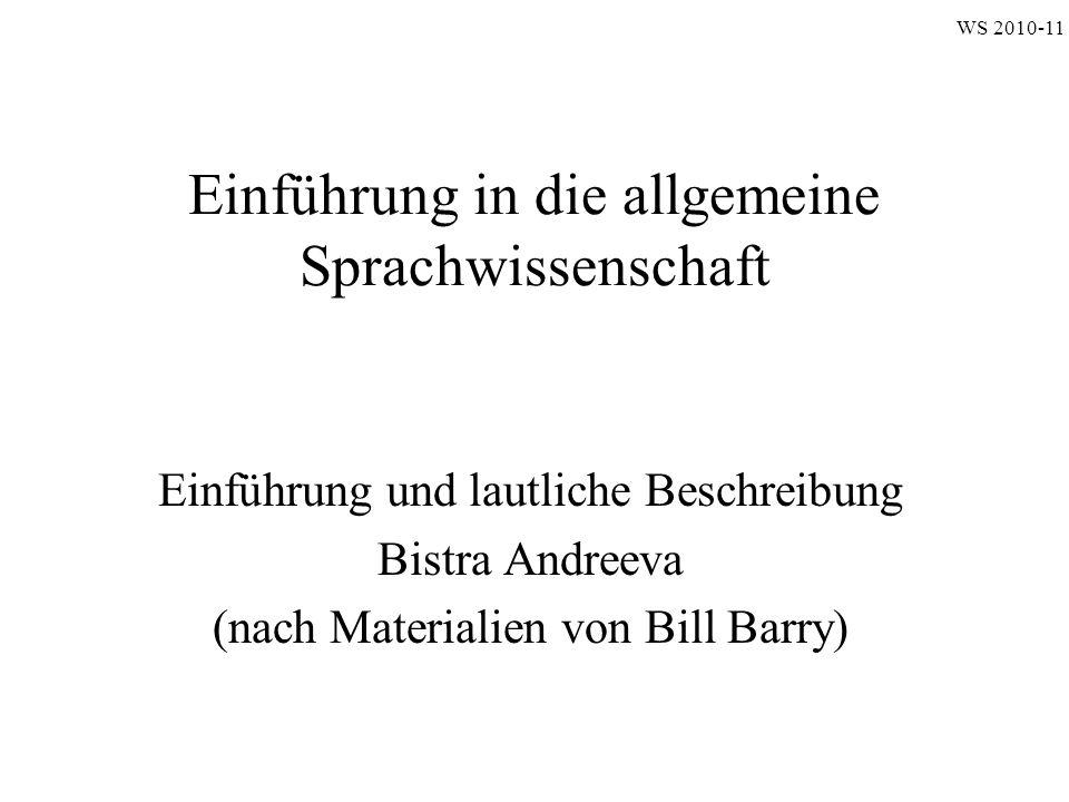 Einführung in die allgemeine Sprachwissenschaft Einführung und lautliche Beschreibung Bistra Andreeva (nach Materialien von Bill Barry) WS 2010-11