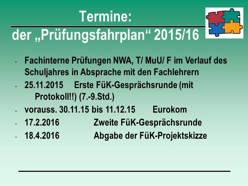 """Termine: der """"Prüfungsfahrplan 2015/16 Fachinterne Prüfungen NWA, T/ MuU/ F im Verlauf des Schuljahres in Absprache mit den Fachlehrern 25.11.2015 Erste FüK-Gesprächsrunde (mit Protokoll!!) (7.-9.Std.) vorauss."""