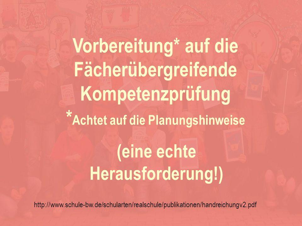 Kerstin Klein (eine echte Herausforderung!) Vorbereitung* auf die Fächerübergreifende Kompetenzprüfung * Achtet auf die Planungshinweise http://www.schule-bw.de/schularten/realschule/publikationen/handreichungv2.pdf