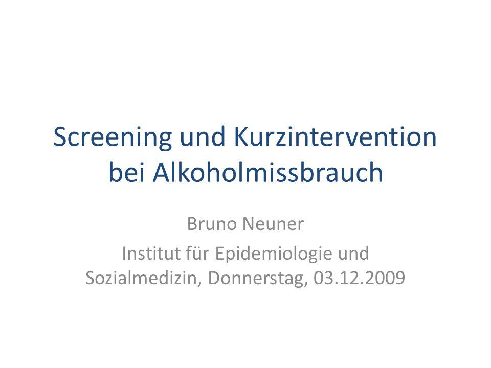 Screening und Kurzintervention bei Alkoholmissbrauch Bruno Neuner Institut für Epidemiologie und Sozialmedizin, Donnerstag, 03.12.2009