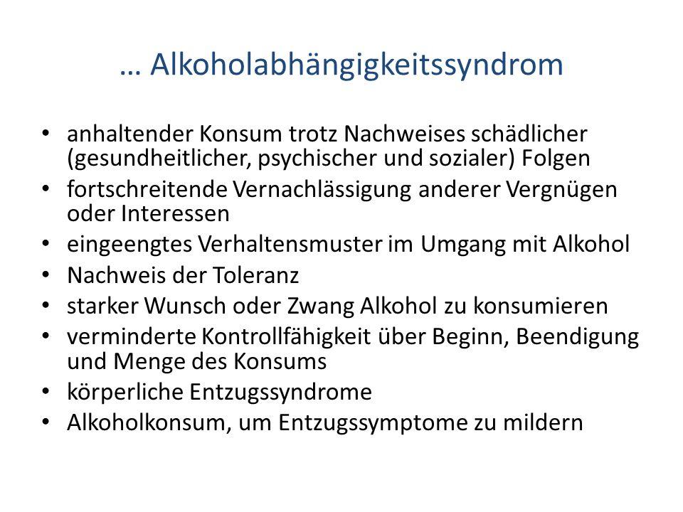 … Alkoholabhängigkeitssyndrom anhaltender Konsum trotz Nachweises schädlicher (gesundheitlicher, psychischer und sozialer) Folgen fortschreitende Vern