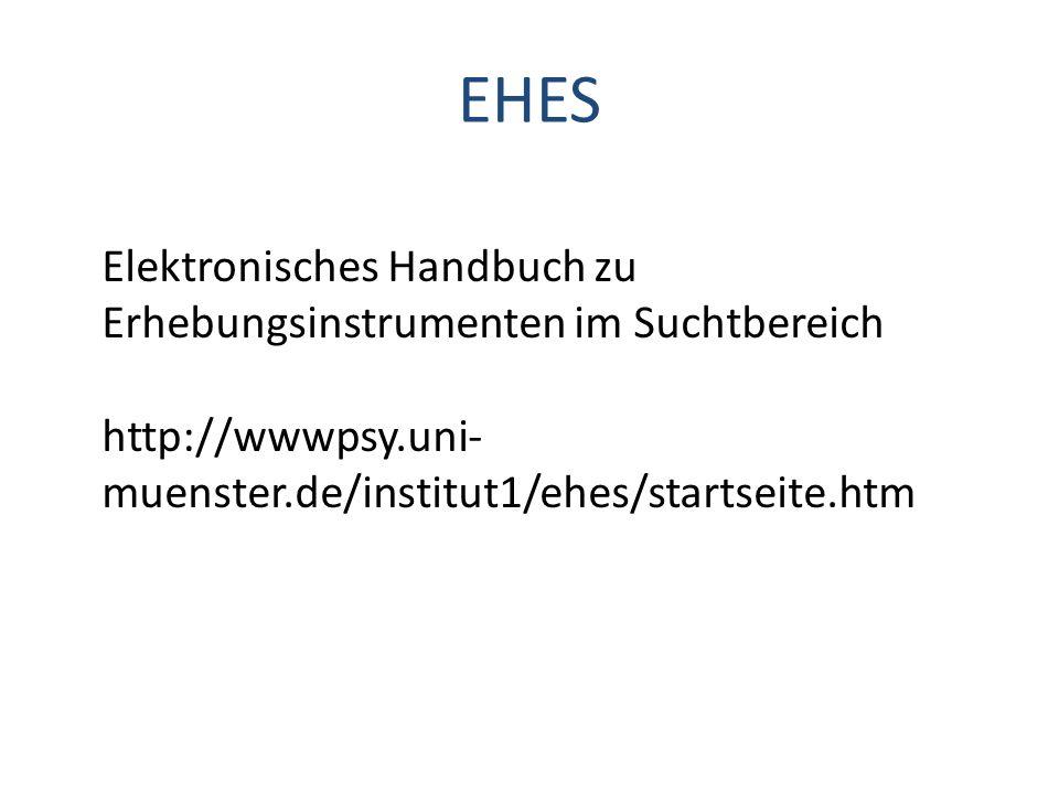 EHES Elektronisches Handbuch zu Erhebungsinstrumenten im Suchtbereich http://wwwpsy.uni- muenster.de/institut1/ehes/startseite.htm