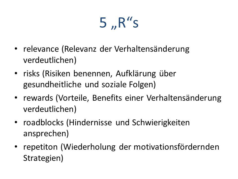 """5 """"R""""s relevance (Relevanz der Verhaltensänderung verdeutlichen) risks (Risiken benennen, Aufklärung über gesundheitliche und soziale Folgen) rewards"""